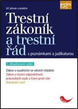 Trestní zákoník a trestní řád s poznámkami a judikaturou - 5. vydání podle stavu k 1. 11. 2014 - Jiří Jelínek a kolektiv - 15x21