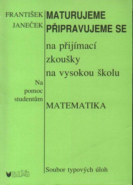 Maturujeme a připravujeme se na přijímací zkoušky na vysokou školu MATEMATIKA - A4