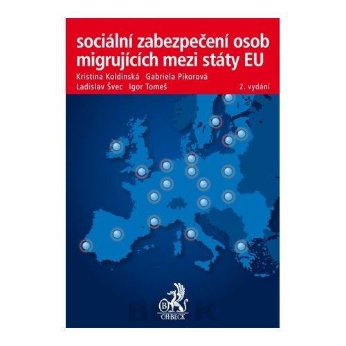 Sociální zabezpečení osob migrujících mezi státy EU, 2. vydání - Kristina Koldinská a kol.