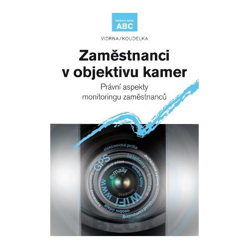 Zaměstnanci v objektivu kamer. Právní aspekty monitoringu zaměstnanců - Vidrna, Koudelka