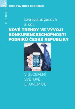 Nové trendy ve vývoji konkurenceschopnosti podniků - Eva Kislingerová a kol., Sleva 10%