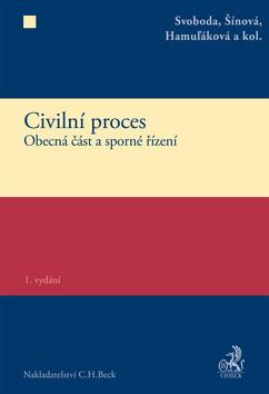 Civilní proces. Obecná část a sporné řízení - Svoboda, Šínová, Hamuľáková a kol.