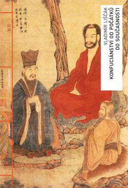 Konfuciánství od počátků do současnosti - Liščák Vladimír, Sleva 15%