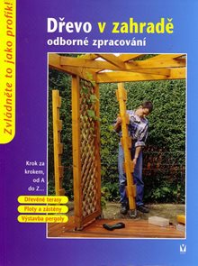 Dřevo v zahradě - odborné zpracování