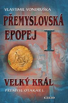 Přemyslovská epopej I. - Velký král Přemysl Otakar I. - Vlastimil Vondruška - 14x21