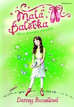 Malá Baletka 4 - Ela a skleněný střevíček - Bussellová Darcey
