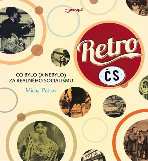 Retro ČS - Co bylo (a nebylo) za reálného socialismu - Michal Petrov