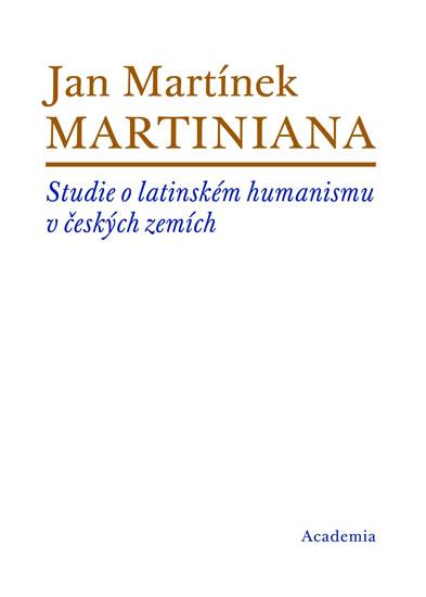 Martiniana - Studie o latinském humanismu v českých zemích - Jan Martínek - 18x25