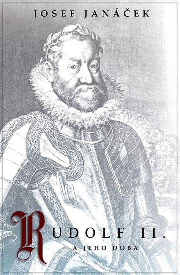 Rudolf II. a jeho doba - Janáček Josef - 14x21