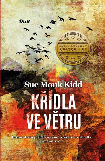 Křídla ve větru - Inspirativní příběh o ženě, která se rozhodla změnit svět - Monk Kidd Sue