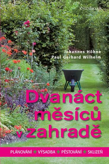 Dvanáct měsíců v zahradě - Plánování, výsadba, pěstování, sklizeň - Höhne Johannes, Wilhelm Paul Gerhard