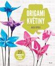 Origami květiny - 23 nádherných květů z papíru