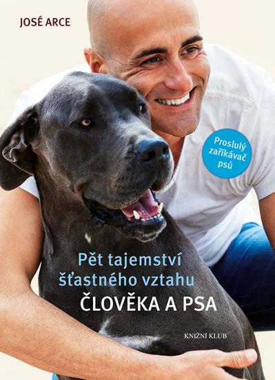 Pět tajemství šťastného vztahu člověka a psa - Arce José