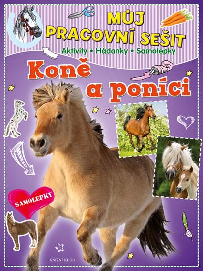 Můj pracovní sešit: Koně a poníci. Aktivity - Hádanky - Samolepky - neuveden