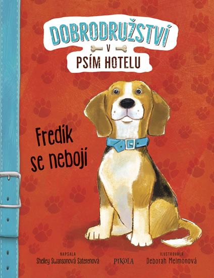 Dobrodružství v psím hotelu 1: Fredík se nebojí - Swansonová Saterenová Shelley