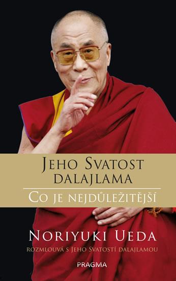 Dalajlama: Co je nejdůležitější - Rozhovory o hněvu, soucitu a lidském konání - Jeho Svatost dalajlama, Ueda Noriyuki