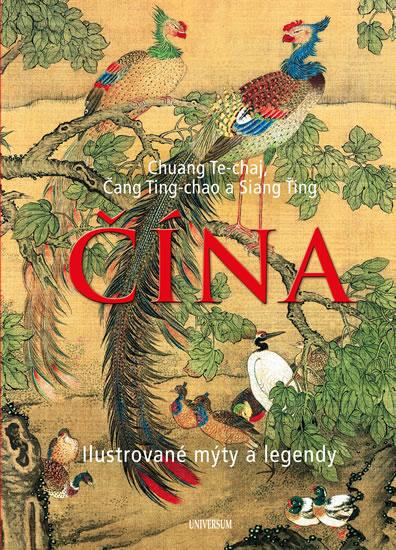 ČÍNA – Ilustrované mýty a legendy - Te-chaj Chuang, Ting-chao Čang, Ťing Siang