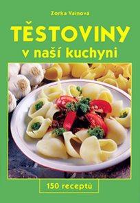 Těstoviny v naší kuchyni - 150 receptů