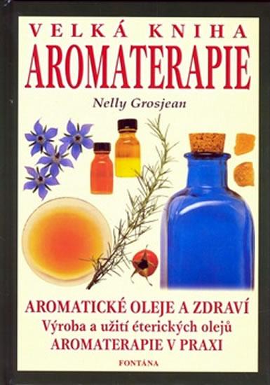 Velká kniha aromaterapie - Grosjean Nelly
