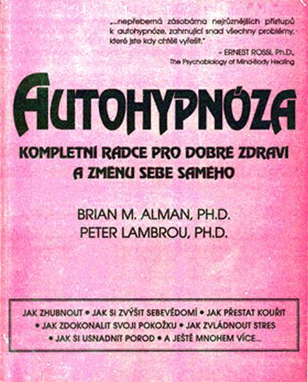 Autohypnóza - komplet.rádce pro dobré zdraví a změnu sebe samého - kolektiv