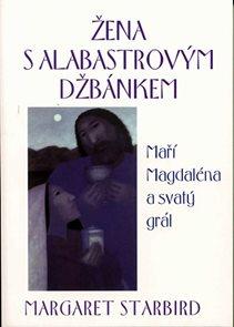 Žena s alabastrovým džbánkem - Maří Magdaléna a svatý grál