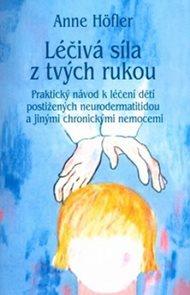 Léčivá síla z tvých rukou - Praktický návod k léčení dětí postižených neurodermatitidou a jinými chr