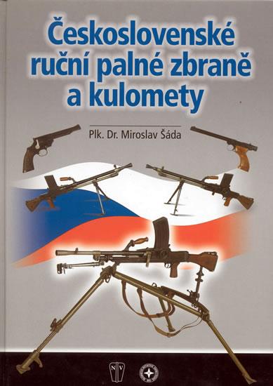 Československé ruční palné zbraně a kulomety - Šáda Miroslav Plk. Dr.