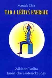 Tao a léčivá energie - Základní kniha taoistické esoterické jógy