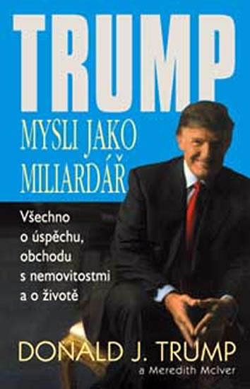 Trump - Mysli jako miliardář - Trump Donald J.