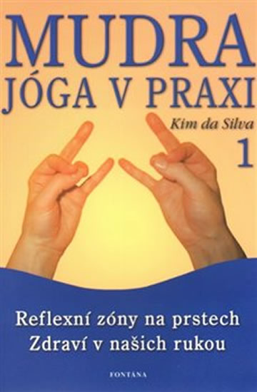 Mudra jóga v praxi 1 - Reflexní zóny na prstech Zdraví v našich rukou - da Silva Kim