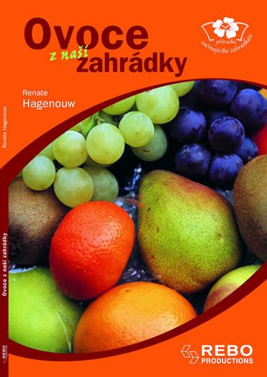 Ovoce z naší zahrádky - příručka začínajícího zahrádkáře - Hagenouw Renate