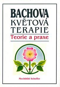 Bachova květová terapie - Teorie a praxe