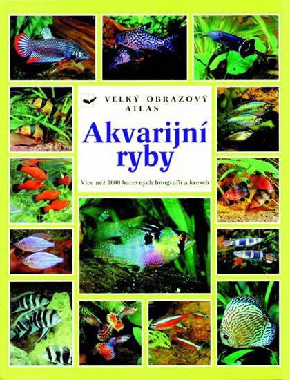 Akvarijní ryby - Velký obrazový atlas - kolektiv