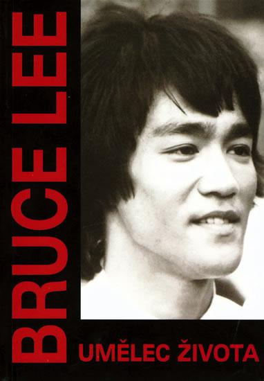 Bruce Lee - Umělec života - Lee Bruce