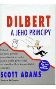 Dilbert a jeho principy - Pohled na šéfy, porady, manažerské vrtochy a jiné metly pracoviště ze zorn