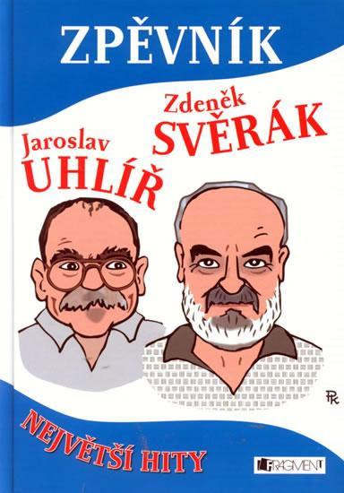 Zpěvník - Zdeněk Svěrák a Jaroslav Uhlíř - Největší hity - Svěrák Zdeněk, Uhlíř Jaroslav