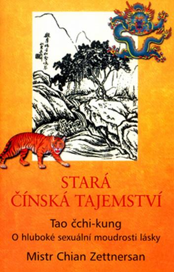Stará čínská tajemství - Tao čchi-kung - O hluboké sexuální moudrosti lásky - Zettnersan Chian mistr
