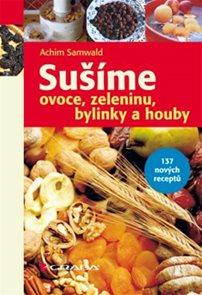 Sušíme ovoce, zeleninu, bylinky a houby - 137 receptů