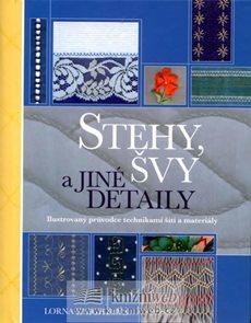 Stehy, švy a  jiné detaily - Ilustrovaný průvodce technikami šití a materiály