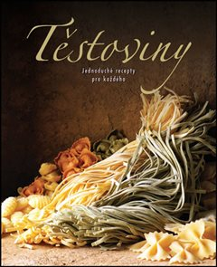 Těstoviny - Jednoduché recepty pro každé