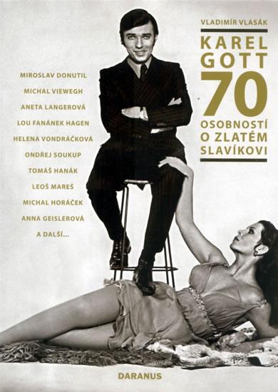 Karel Gott – 70 osobností o Zlatém slavíkovi - Vlasák Vladimír