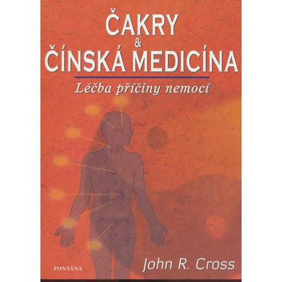 Čakry a čínská medicína - Léčba a příčiny nemocí - Cross John R.