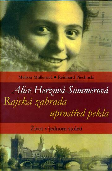 Alice Herzová-Sommerová - Rajská zahrada uprostřed pekla - Život v jednom století - Müllerová Melissa, Piechocki Reinhard