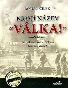 """Krycí název """"Válka!"""" - Ze zákulisí nacistických tajných služeb"""