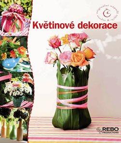 Květinové dekorace - Originální nápady snadno & rychle