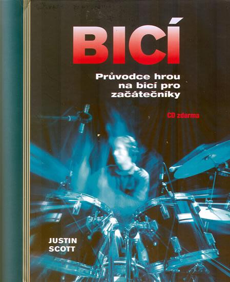 Bicí - Průvodce hrou na bicí pro začátečníky + CD - Scott Justin