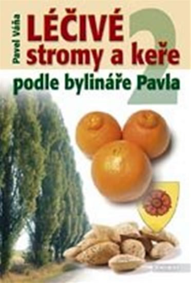 Léčivé stromy a keře podle bylináře Pavla 2 - Váňa Pavel
