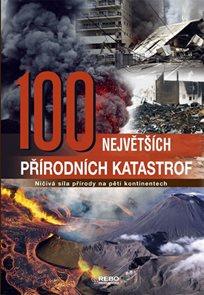 100 největších přírodních katastrof - Ničivá síla přírody na pěti kontinentech - 2. vydání