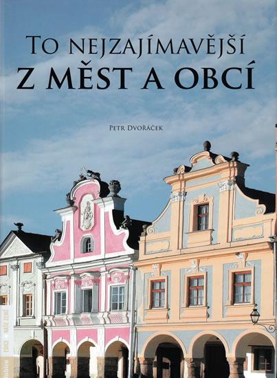 To nejzajímavější z měst a obcí - Dvořáček Petr
