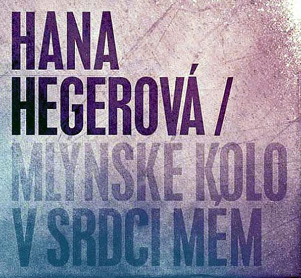 Hegerová Hana - Mlýnské kolo v srdci mém CD - Hegerová Hana
